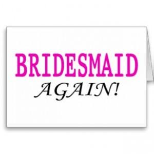 bridesmaid again
