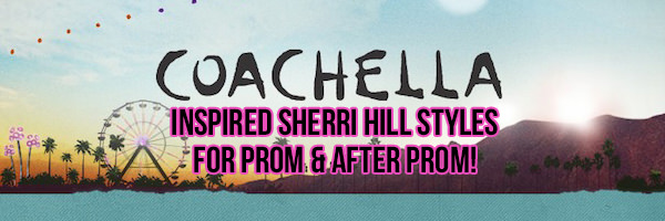 Coachella Inspired Sherri Hill Styles for Prom and After Prom